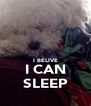 I BELIVE I CAN SLEEP - Personalised Poster A4 size