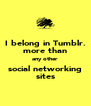 I belong in Tumblr. more than any other social networking sites - Personalised Poster A4 size