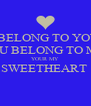 I BELONG TO YOU YOU BELONG TO ME  YOUR MY SWEETHEART   - Personalised Poster A4 size