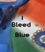 I Bleed   Blue  - Personalised Poster A4 size