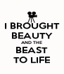 I BROUGHT BEAUTY AND THE BEAST TO LIFE - Personalised Poster A4 size