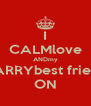 I CALMlove ANDmy CARRYbest friend ON - Personalised Poster A4 size