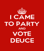 I CAME TO PARTY AND VOTE DEUCE - Personalised Poster A4 size
