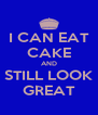 I CAN EAT CAKE AND STILL LOOK GREAT - Personalised Poster A4 size