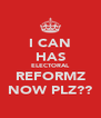 I CAN HAS ELECTORAL REFORMZ NOW PLZ?? - Personalised Poster A4 size