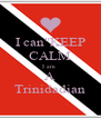 """I can""""KEEP CALM I am  A Trinidadian - Personalised Poster A4 size"""