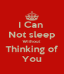 I Can  Not sleep Without Thinking of You - Personalised Poster A4 size