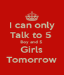 I can only Talk to 5  Boy and 5  Girls Tomorrow - Personalised Poster A4 size
