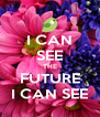 I CAN SEE THE FUTURE I CAN SEE - Personalised Poster A4 size