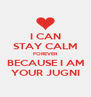 I CAN STAY CALM FOREVER BECAUSE I AM YOUR JUGNI - Personalised Poster A4 size