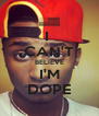 I  CAN'T BELIEVE I'M DOPE - Personalised Poster A4 size