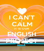 I CAN'T CALM IT IS OUR ENGLISH PROJECT - Personalised Poster A4 size