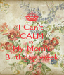 I Can't  CALM it's  My Mom's Birthday week - Personalised Poster A4 size