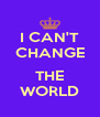 I CAN'T CHANGE  THE WORLD - Personalised Poster A4 size