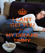 I CAN'T GET YOU OUT OF MY DREAMS TIMMY - Personalised Poster A4 size