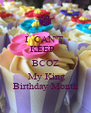 I  CAN'T   KEEP    BCOZ  My King Birthday Month - Personalised Poster A4 size