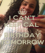 I CAN'T KEEP CAL  ITS MY  BIRTHDAY TOMORROW - Personalised Poster A4 size