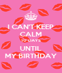 I CAN'T KEEP CALM 10 DAYS UNTIL MY BIRTHDAY - Personalised Poster A4 size