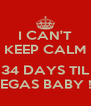 I CAN'T KEEP CALM  34 DAYS TIL VEGAS BABY !!! - Personalised Poster A4 size