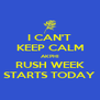 I CAN'T KEEP CALM AKPHI RUSH WEEK STARTS TODAY - Personalised Poster A4 size
