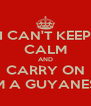 I CAN'T KEEP CALM AND CARRY ON I'M A GUYANESE - Personalised Poster A4 size
