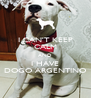 I CAN'T KEEP CALM AND I HAVE DOGO ARGENTINO - Personalised Poster A4 size