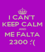 I CAN'T  KEEP CALM AND ME FALTA 2300 :'( - Personalised Poster A4 size