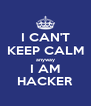 I CAN'T KEEP CALM anyway I AM HACKER - Personalised Poster A4 size