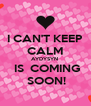 I CAN'T KEEP CALM AYDYSYN   IS  COMING  SOON! - Personalised Poster A4 size