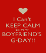 I Can't  KEEP CALM B/c it's my  BOYFRIEND'S  G-DAY!! - Personalised Poster A4 size