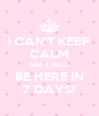 I CAN'T KEEP CALM BABY WILL BE HERE IN 7 DAYS! - Personalised Poster A4 size