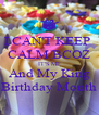 I CAN'T KEEP  CALM BCOZ IT'S ME And My King Birthday Month - Personalised Poster A4 size