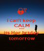 I can't keep  CALM bcoz its Her brtday  tomorrow - Personalised Poster A4 size