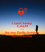 I can't keep  CALM bcoz its my Dollu brtday  tommorow - Personalised Poster A4 size