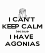 I CAN'T  KEEP CALM becasue I HAVE  AGONIAS - Personalised Poster A4 size