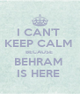 I CAN'T  KEEP CALM  BECAUSE  BEHRAM  IS HERE  - Personalised Poster A4 size