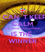 I CAN´T KEEP CALM BECAUSE COLOMBIA IS THE  WINNER - Personalised Poster A4 size