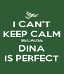 I CAN'T KEEP CALM BECAUSE DINA IS PERFECT - Personalised Poster A4 size
