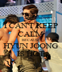 I CAN'T KEEP CALM BECAUSE HYUN JOONG IS HOT - Personalised Poster A4 size