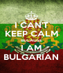 I CAN'T KEEP CALM BECAUSE I AM BULGARIAN - Personalised Poster A4 size