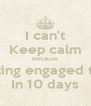 I can't Keep calm Because I am getting engaged to mansy In 10 days - Personalised Poster A4 size