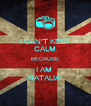 I CAN'T KEEP CALM BECAUSE I AM  NATALIA! - Personalised Poster A4 size