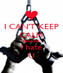 I CAN'T KEEP CALM BECAUSE I hate U - Personalised Poster A4 size