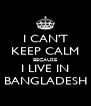 I CAN'T KEEP CALM BECAUSE I LIVE IN BANGLADESH - Personalised Poster A4 size