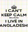 I CAN'T KEEP CALM BECAUSE I LIVE IN BANGLADESH!!! - Personalised Poster A4 size