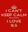 I CAN'T KEEP CALM BECAUSE I LOVE 9.5 - Personalised Poster A4 size