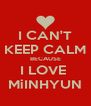I CAN'T KEEP CALM BECAUSE I LOVE  MiINHYUN - Personalised Poster A4 size