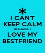 I CAN'T KEEP CALM BECAUSE I LOVE MY BESTFRIEND - Personalised Poster A4 size