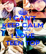 I CAN'T KEEP CALM BECAUSE I LOVE TEEN TOP - Personalised Poster A4 size