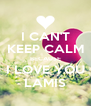 I CAN'T KEEP CALM BECAUSE I LOVE YOU LAMIS - Personalised Poster A4 size